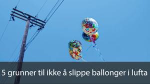 5 grunner til ikke å slippe ballonger