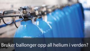 Bruker ballonger opp all helium?